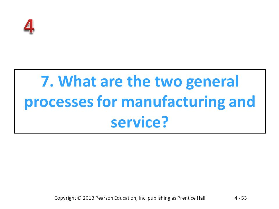 7. What are the two general processes for manufacturing and service