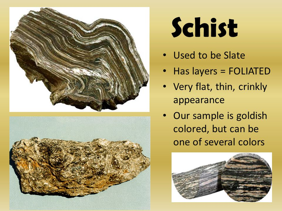 Schist Used to be Slate Has layers = FOLIATED