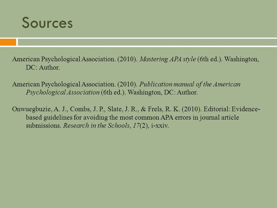 Sources American Psychological Association. (2010). Mastering APA style (6th ed.). Washington, DC: Author.