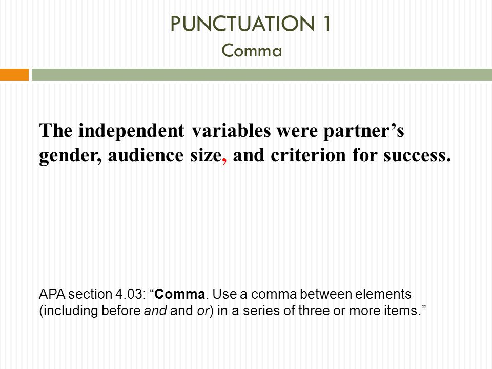 PUNCTUATION 1 Comma The independent variables were partner's gender, audience size, and criterion for success.