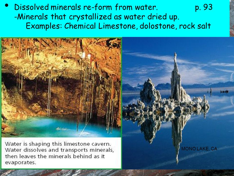 Dissolved minerals re-form from water. p. 93