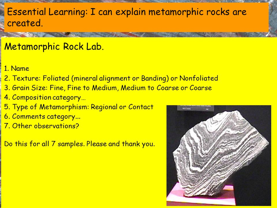 Essential Learning: I can explain metamorphic rocks are created.