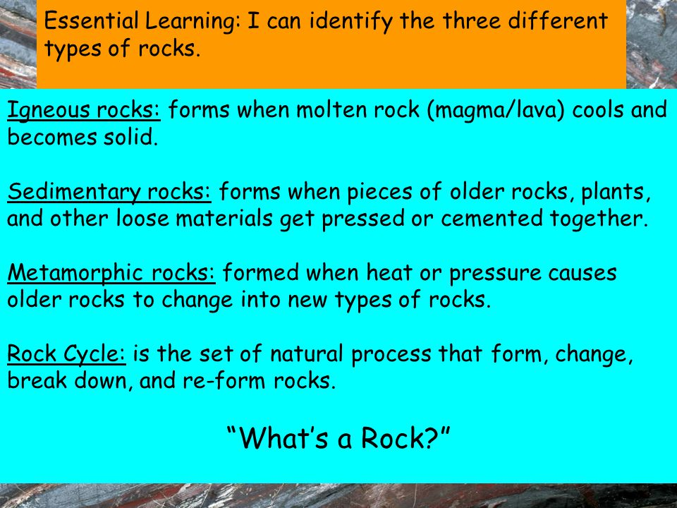 Essential Learning: I can identify the three different types of rocks.