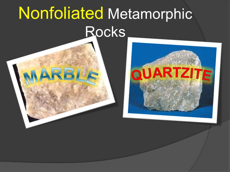 Nonfoliated Metamorphic Rocks