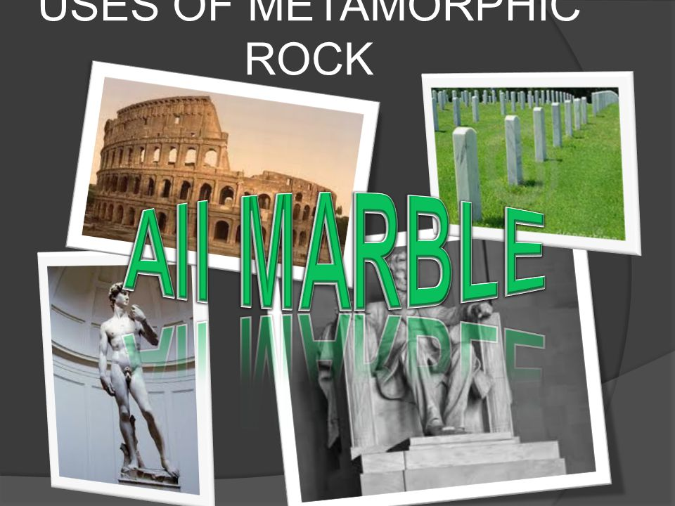 USES OF METAMORPHIC ROCK