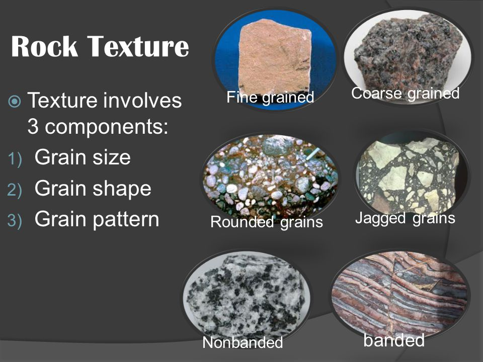 Rock Texture Texture involves 3 components: Grain size Grain shape
