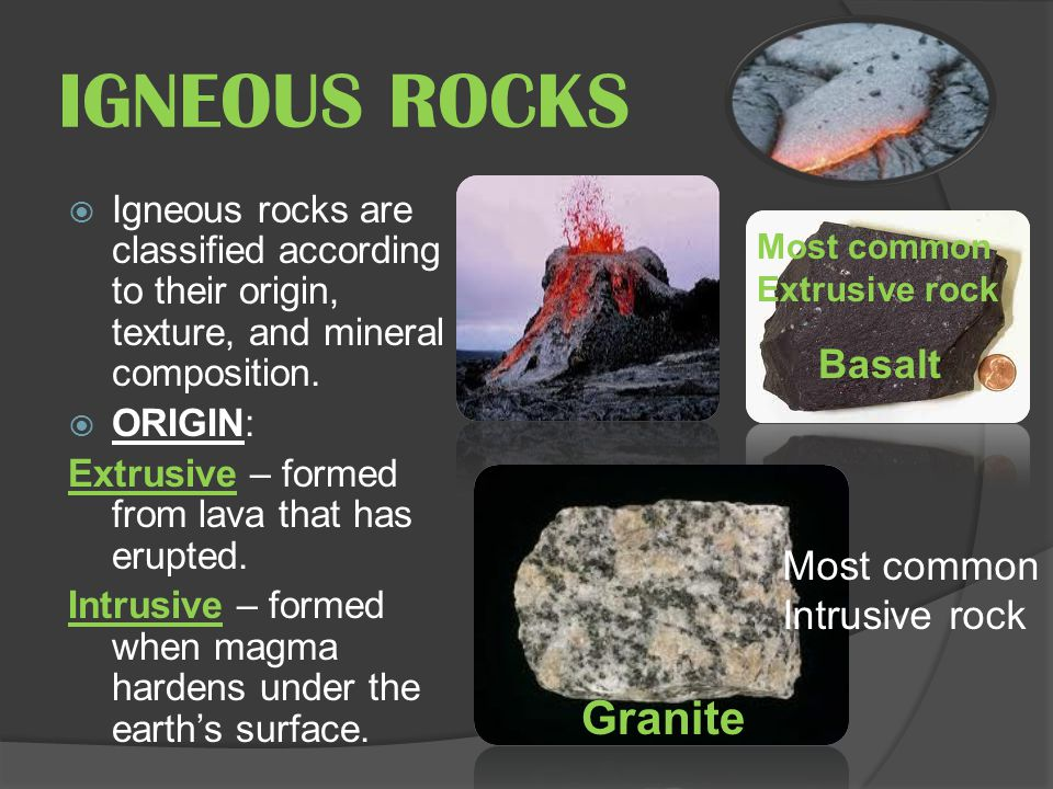 IGNEOUS ROCKS Granite Basalt Most common Intrusive rock