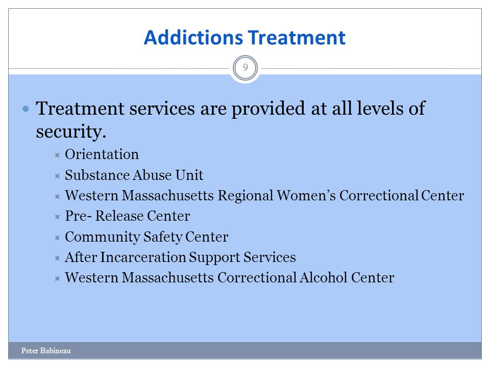 Addictions Treatment Treatment services are provided at all levels of security. Orientation. Substance Abuse Unit.