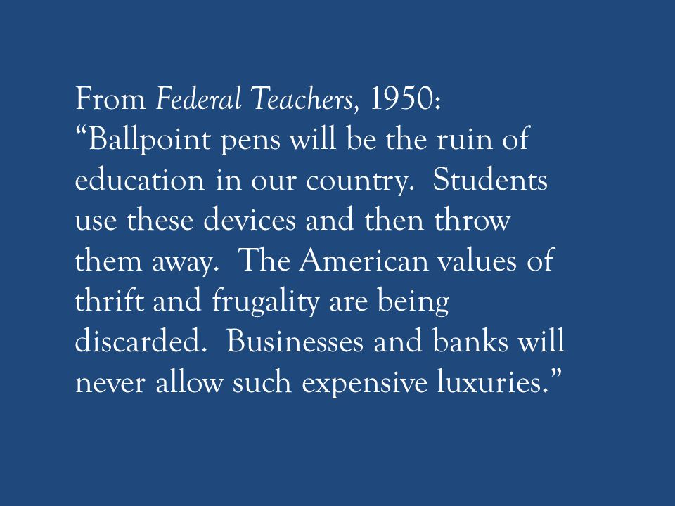 From Federal Teachers, 1950: Ballpoint pens will be the ruin of education in our country.