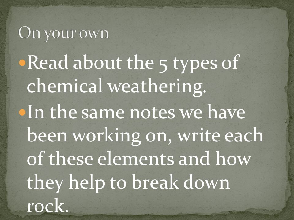 Read about the 5 types of chemical weathering.