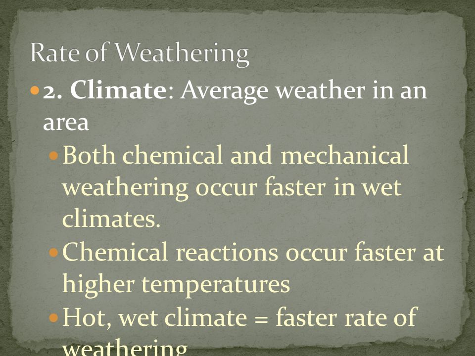 Rate of Weathering 2. Climate: Average weather in an area
