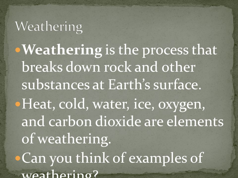 Can you think of examples of weathering