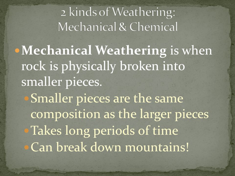2 kinds of Weathering: Mechanical & Chemical