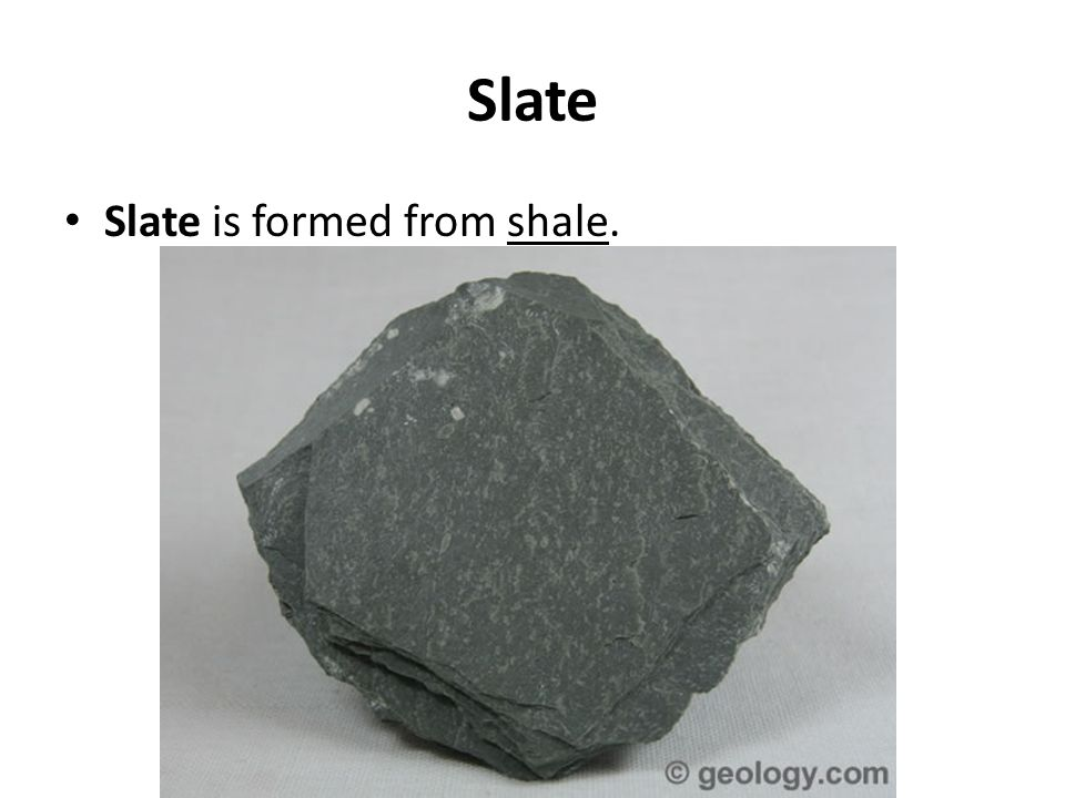 Slate Slate is formed from shale.