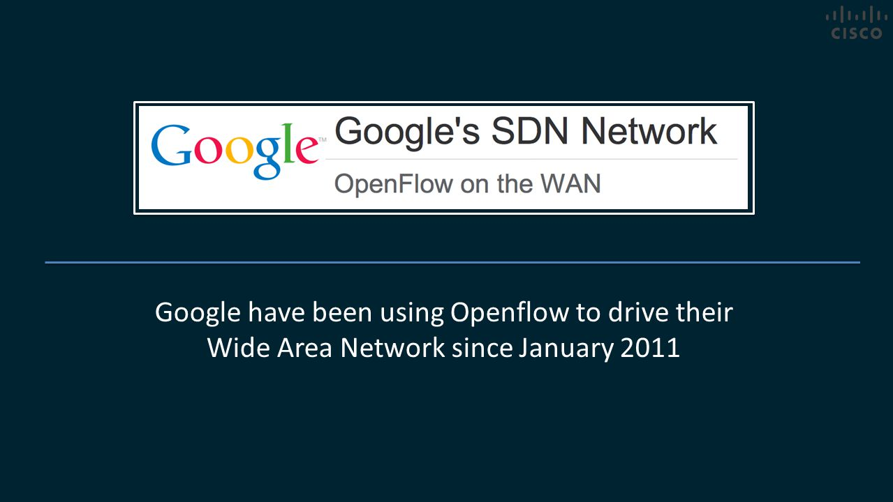 Google have been using Openflow to drive their Wide Area Network since January 2011