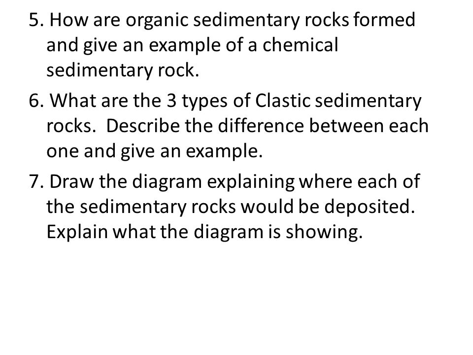 5. How are organic sedimentary rocks formed and give an example of a chemical sedimentary rock.