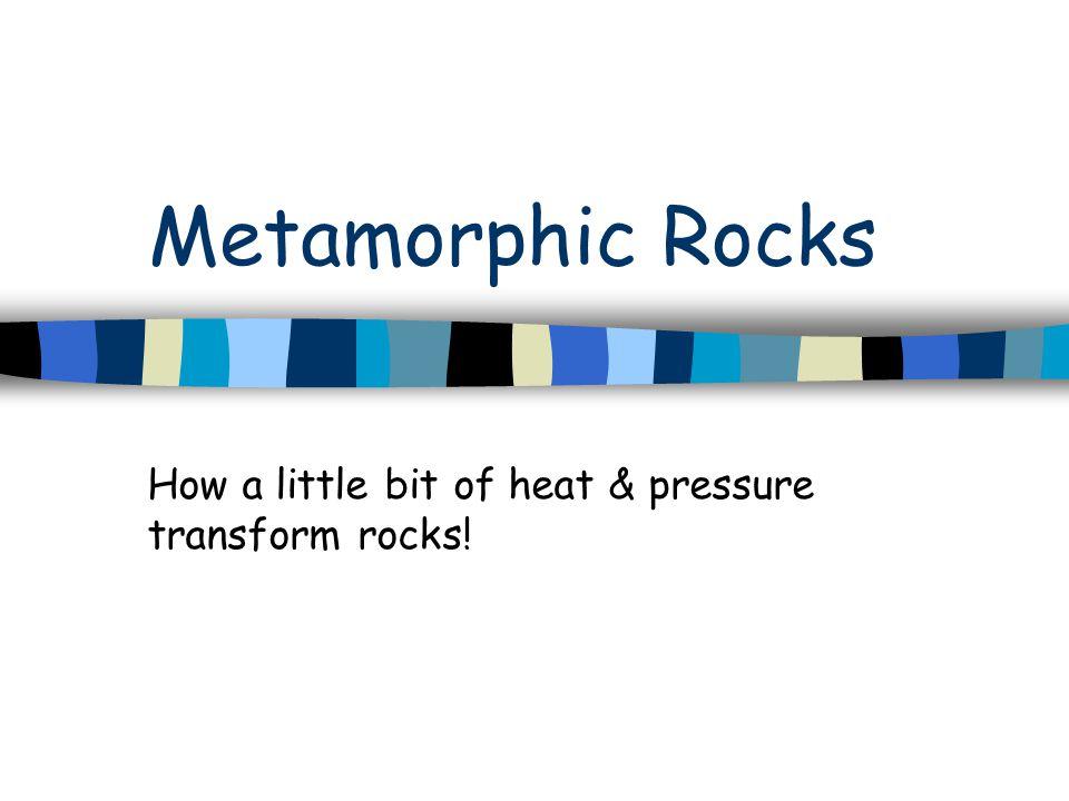 How a little bit of heat & pressure transform rocks!