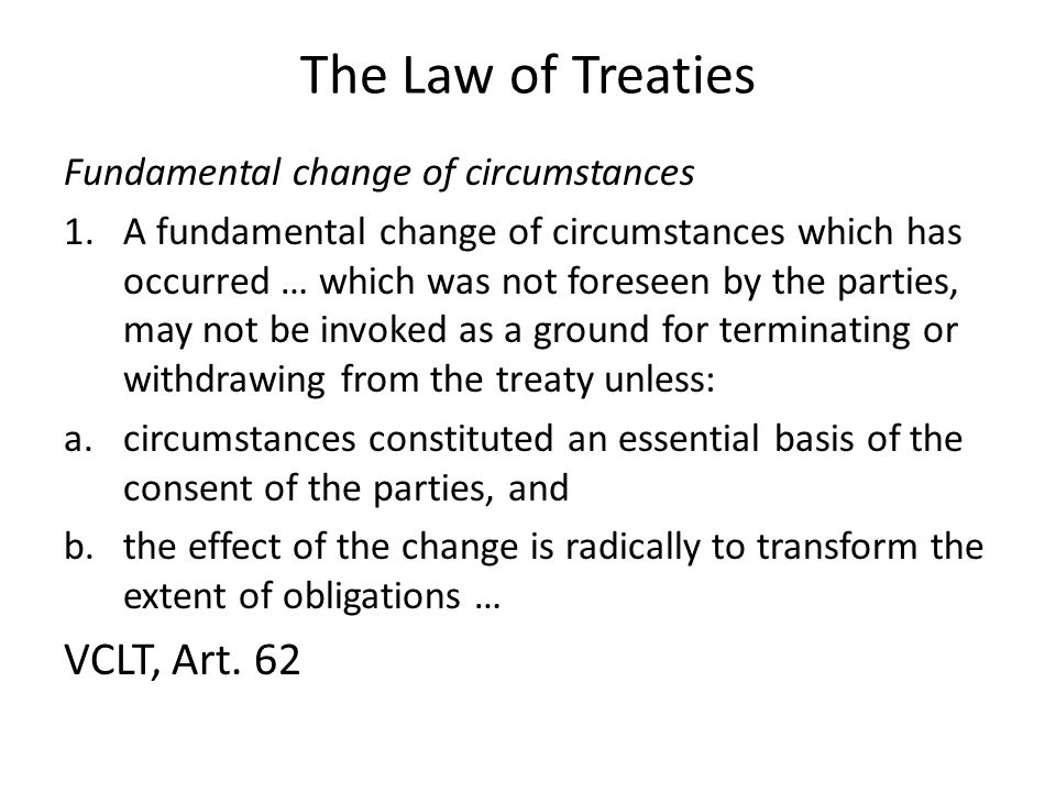 The Law of Treaties VCLT, Art. 62 Fundamental change of circumstances