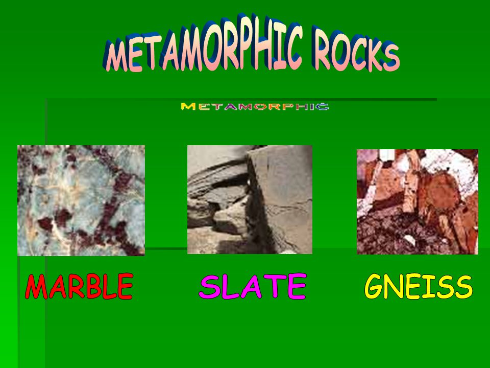 METAMORPHIC ROCKS MARBLE SLATE GNEISS
