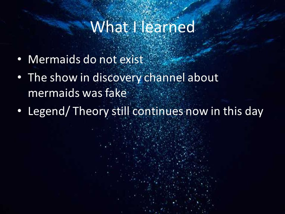 What I learned Mermaids do not exist