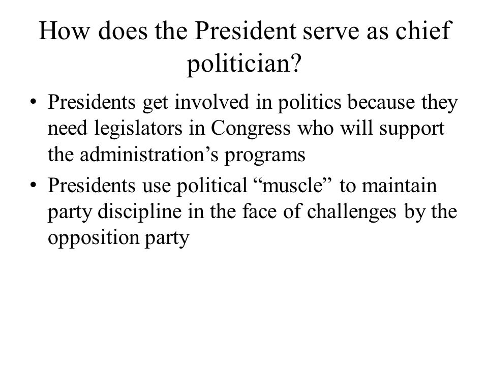 How does the President serve as chief politician