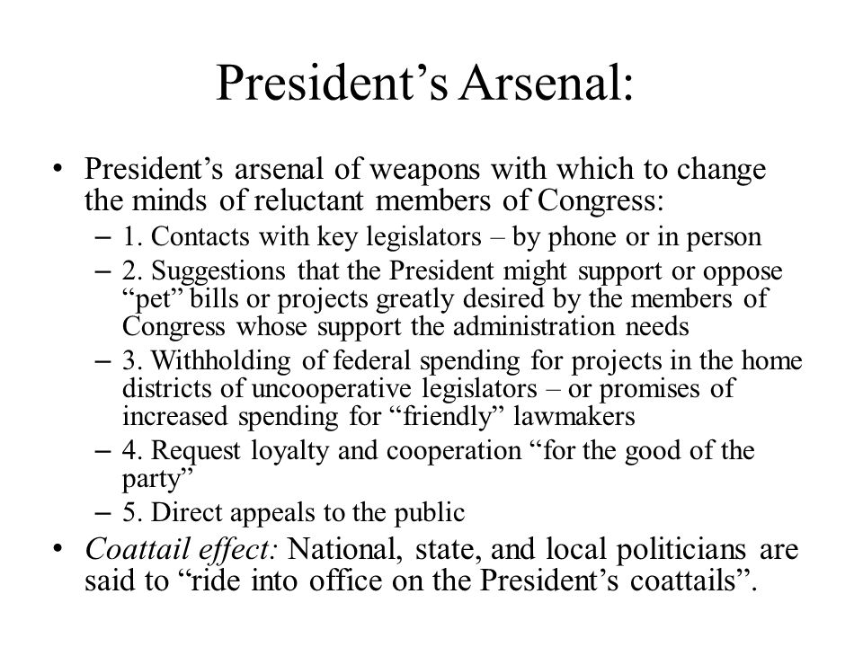 President's Arsenal: President's arsenal of weapons with which to change the minds of reluctant members of Congress:
