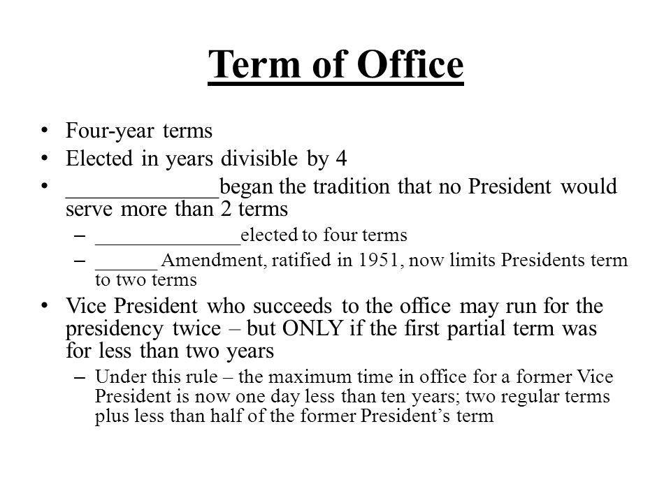 Term of Office Four-year terms Elected in years divisible by 4
