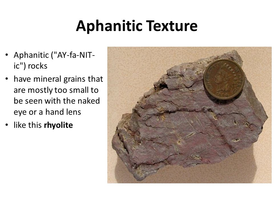 Aphanitic Texture Aphanitic ( AY-fa-NIT-ic ) rocks