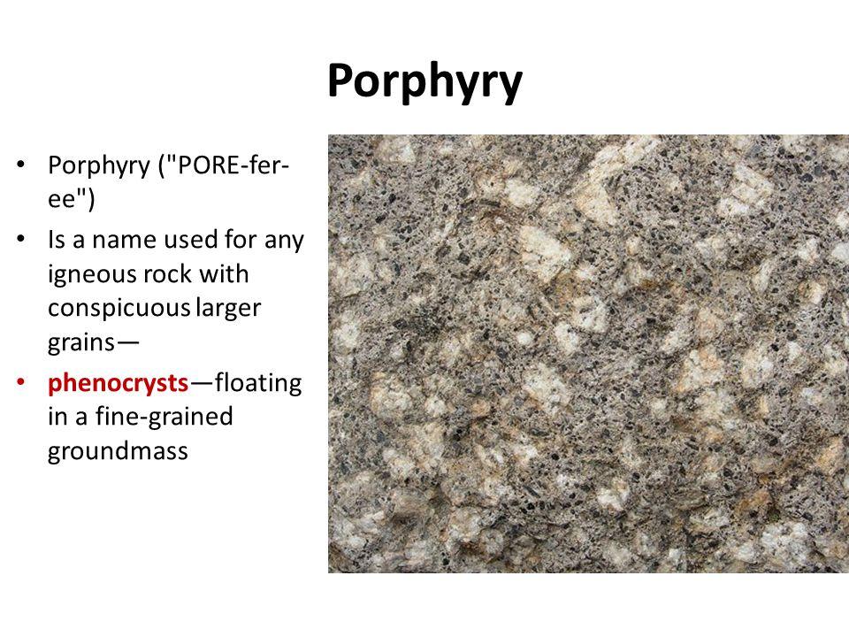 Porphyry Porphyry ( PORE-fer-ee )
