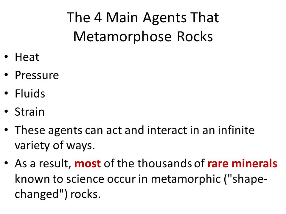 The 4 Main Agents That Metamorphose Rocks