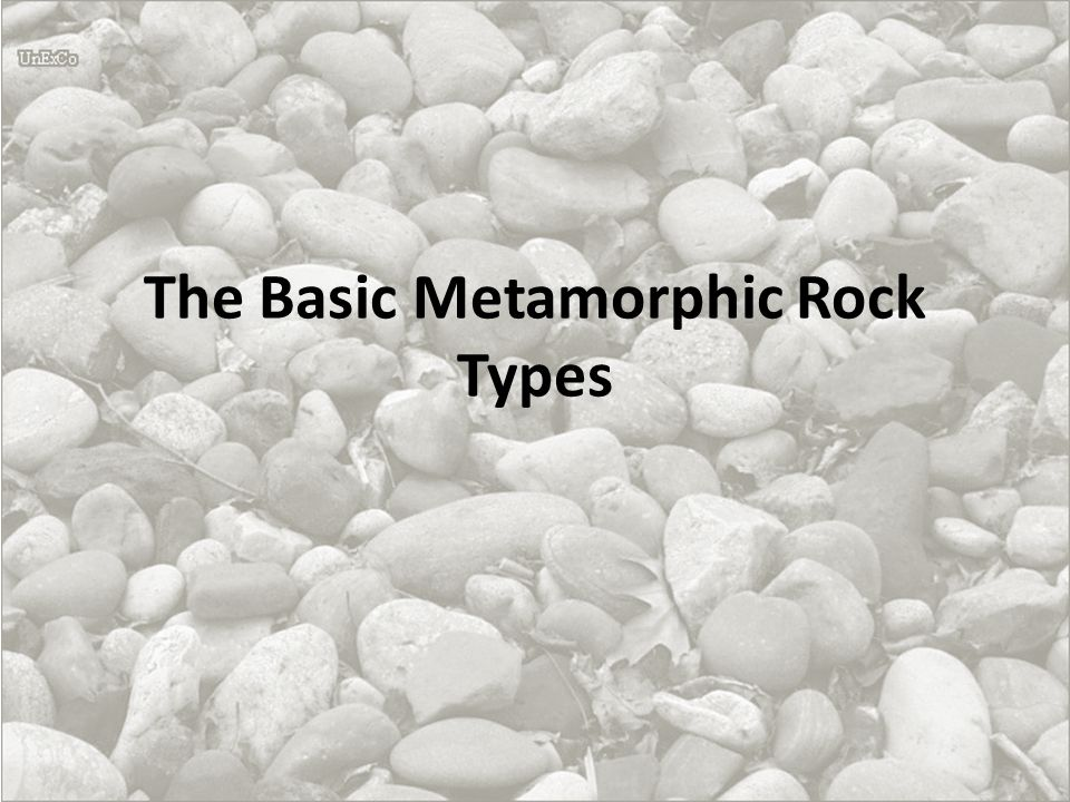 The Basic Metamorphic Rock Types