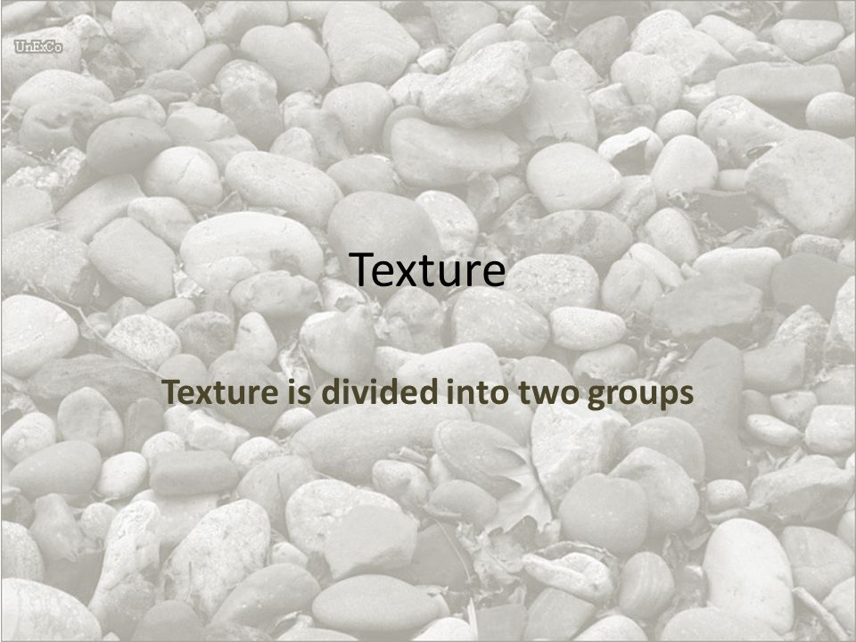 Texture is divided into two groups