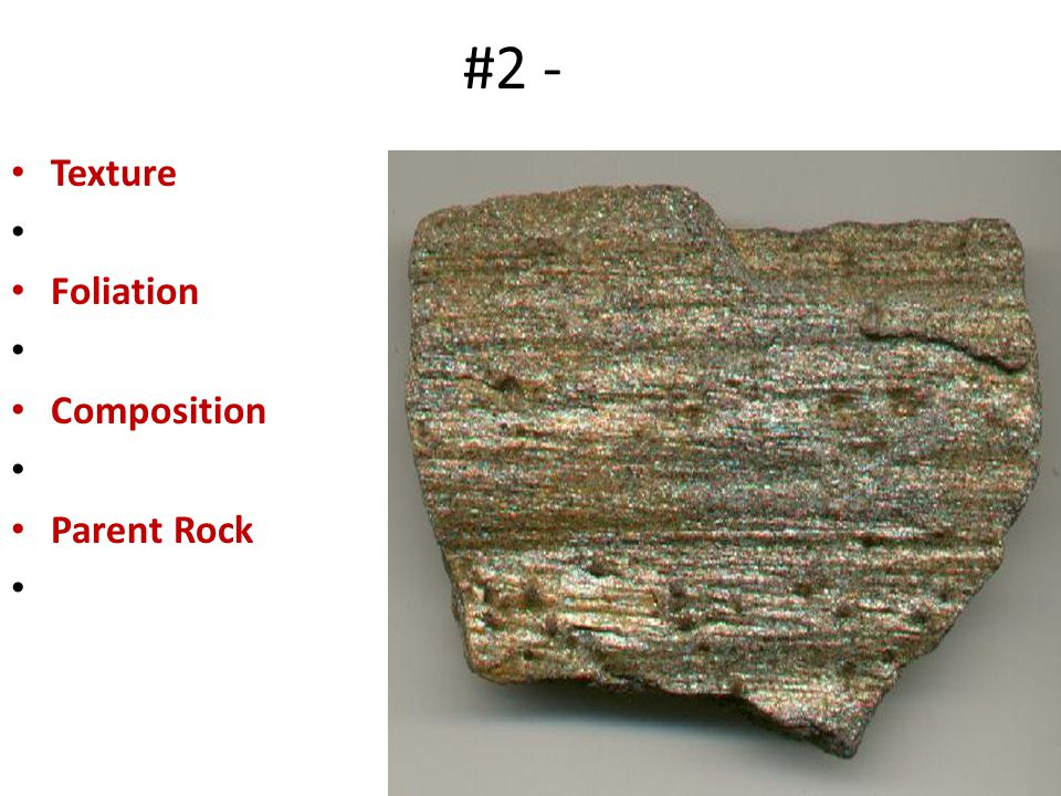 #2 - Texture Foliation Composition Parent Rock