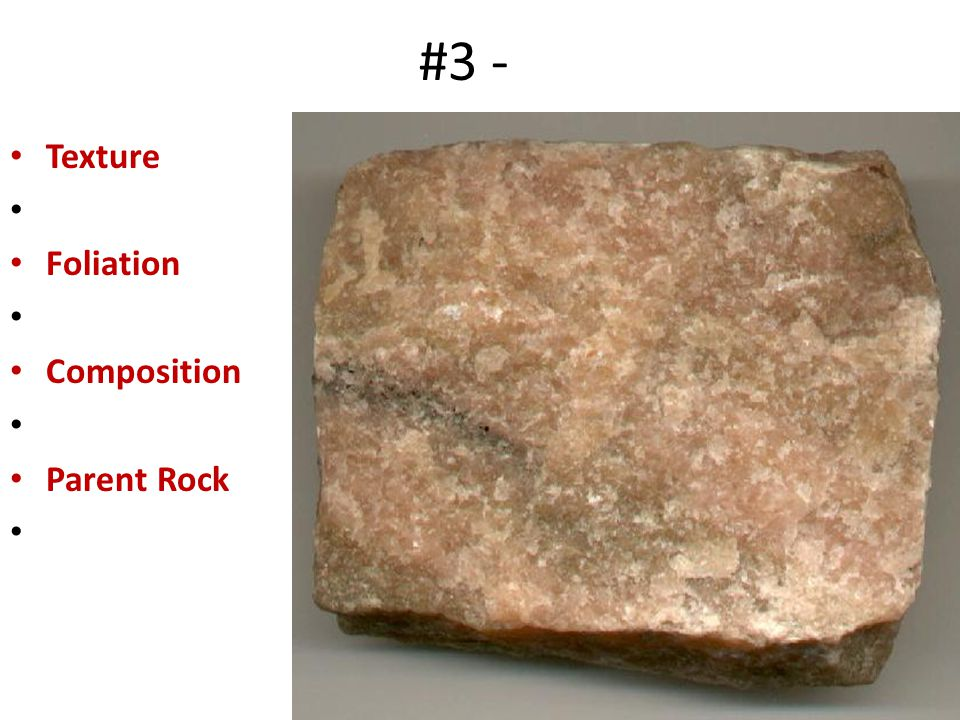 #3 - Texture Foliation Composition Parent Rock