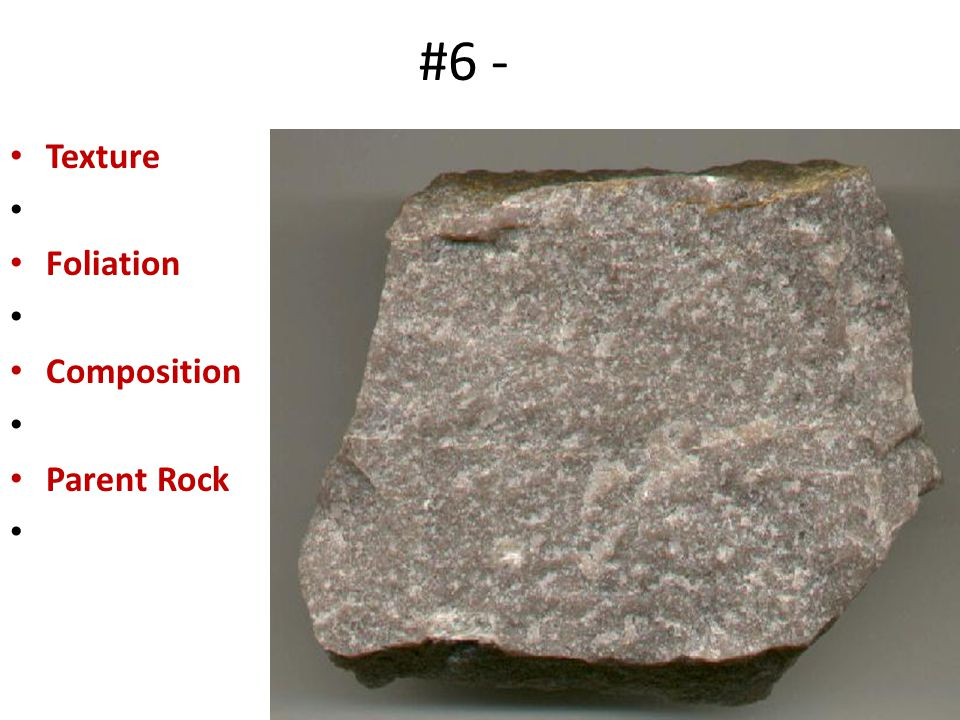 #6 - Texture Foliation Composition Parent Rock