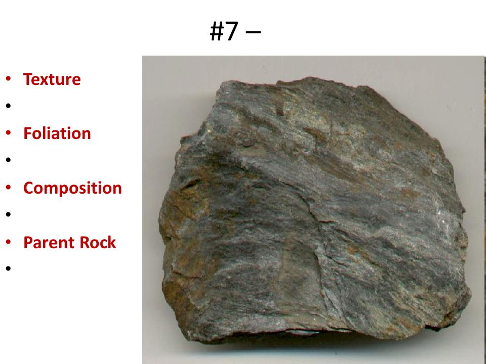 #7 – Texture Foliation Composition Parent Rock