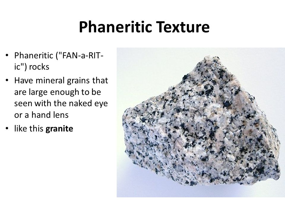 Phaneritic Texture Phaneritic ( FAN-a-RIT-ic ) rocks