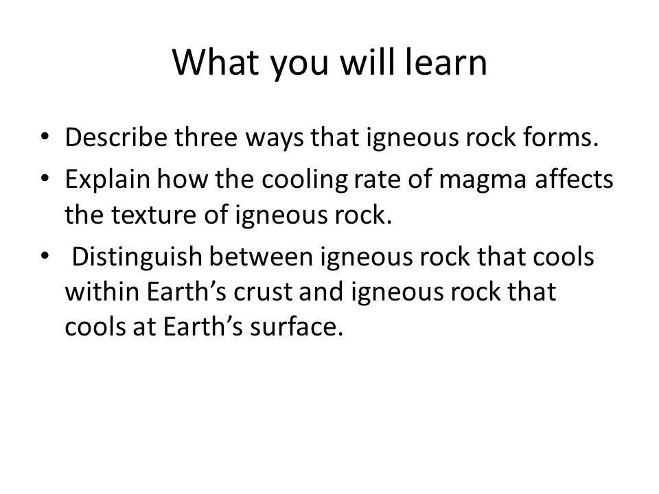 What you will learn Describe three ways that igneous rock forms.