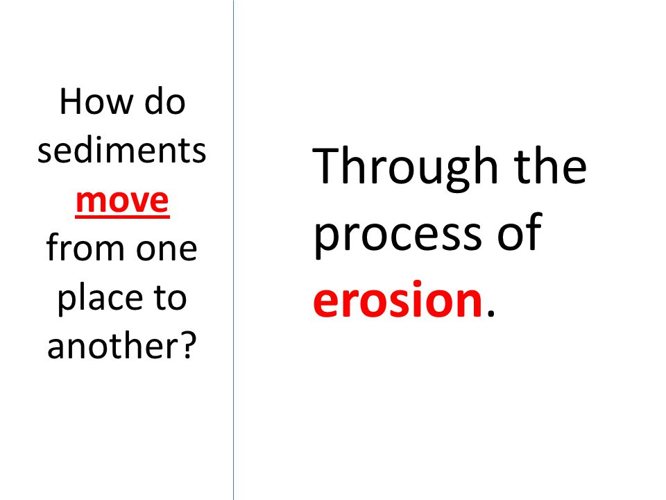 How do sediments move from one place to another