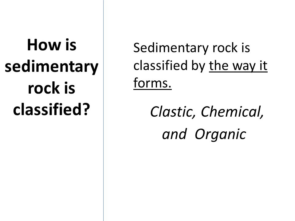How is sedimentary rock is classified
