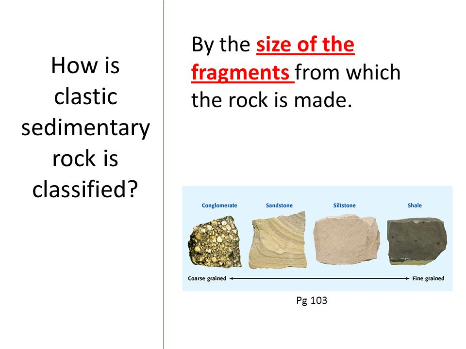 How is clastic sedimentary rock is classified