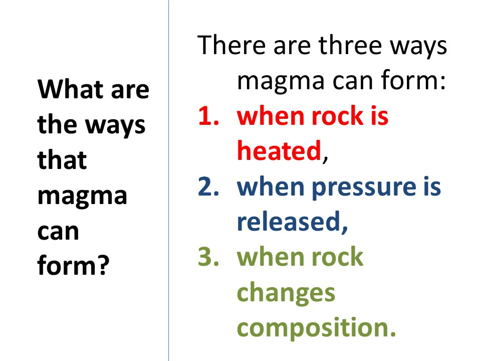 There are three ways magma can form: