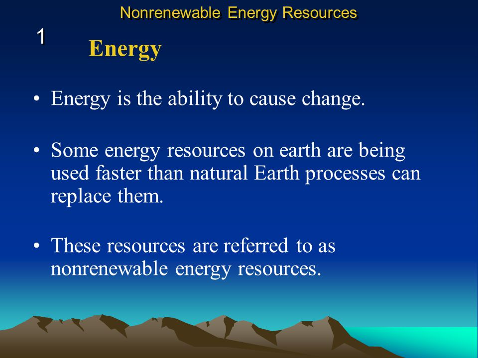Energy 1 Energy is the ability to cause change.