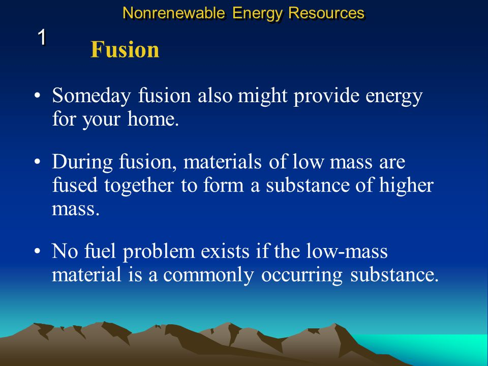 Fusion 1 Someday fusion also might provide energy for your home.
