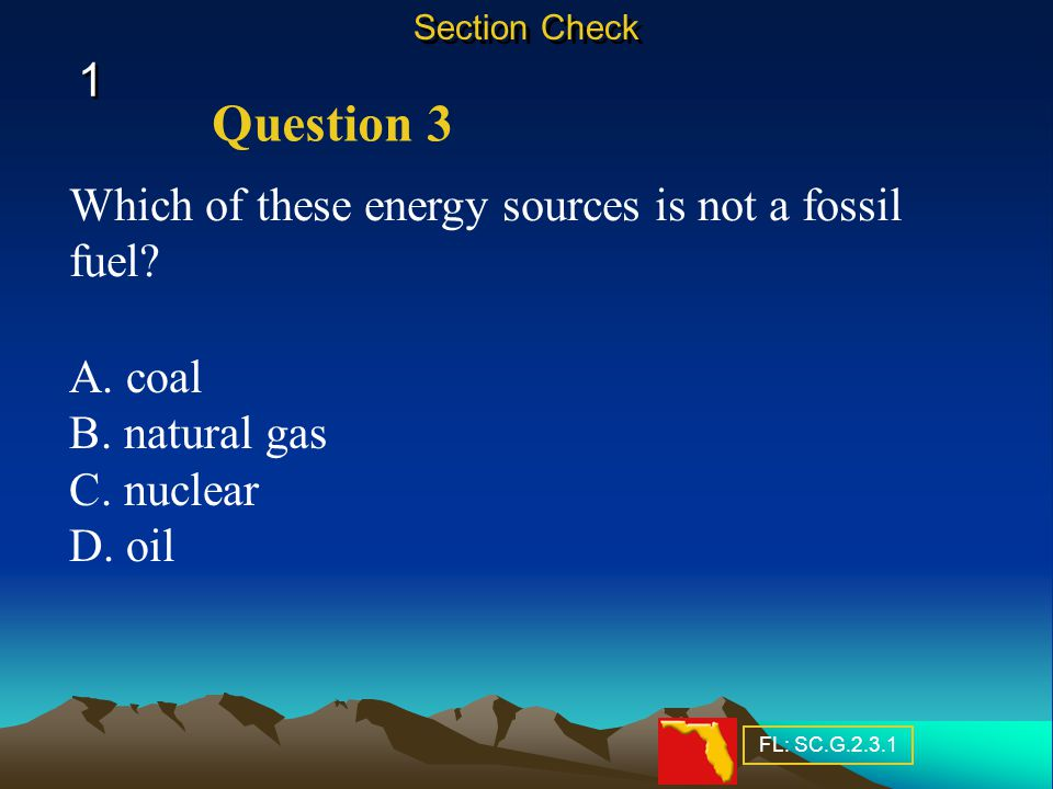 Question 3 1 Which of these energy sources is not a fossil fuel