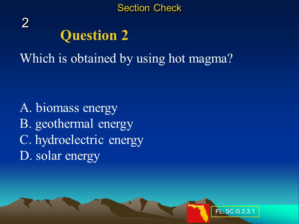 Question 2 2 Which is obtained by using hot magma A. biomass energy