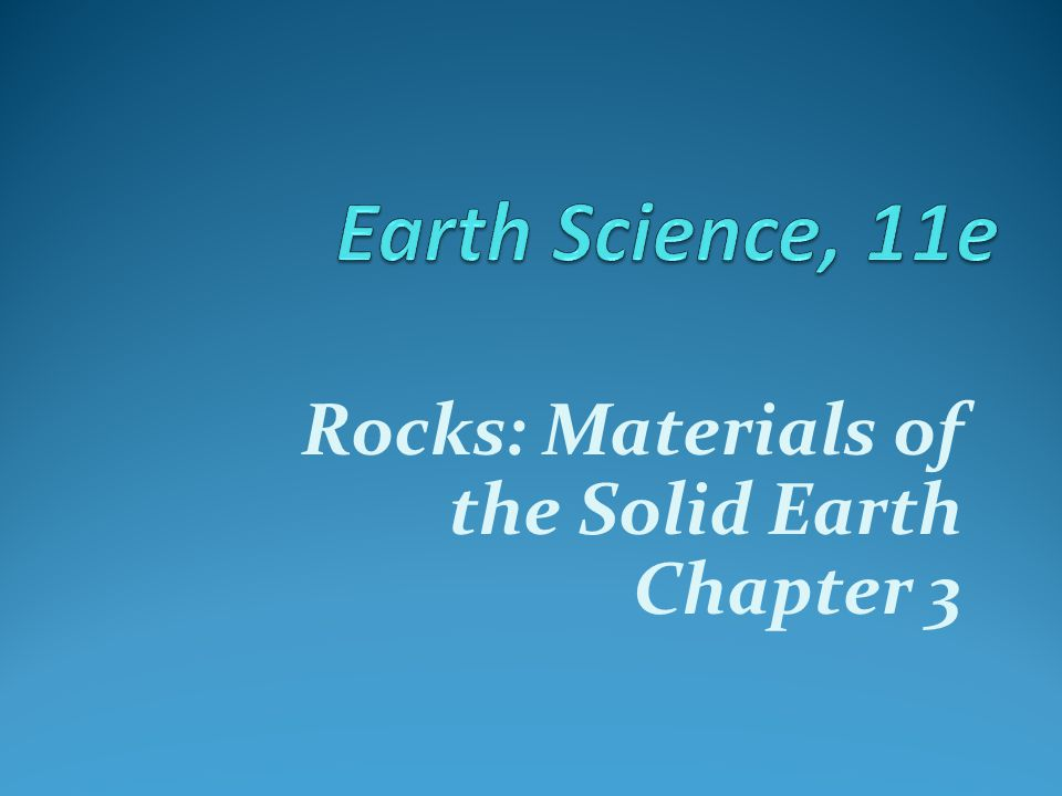 Rocks: Materials of the Solid Earth Chapter 3