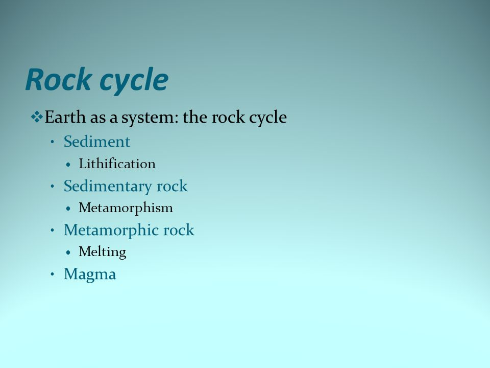 Rock cycle Earth as a system: the rock cycle Sediment Sedimentary rock
