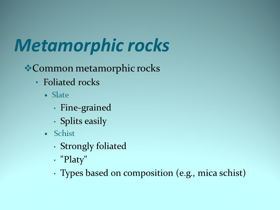 Metamorphic rocks Common metamorphic rocks Foliated rocks Fine-grained