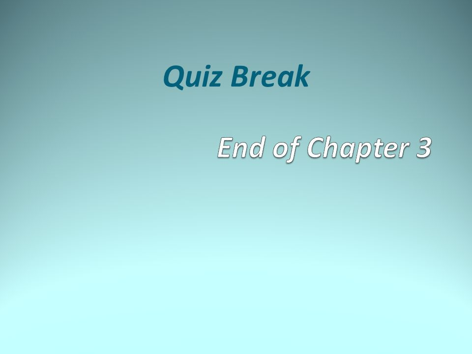 Quiz Break End of Chapter 3